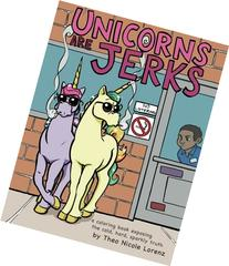 Unicorns Are Jerks: a coloring book exposing the cold, hard
