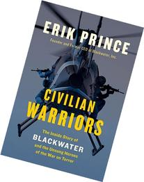Civilian Warriors: The Inside Story of Blackwater and the