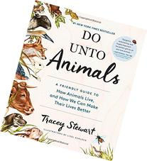 Do Unto Animals: A Friendly Guide to How Animals Live, and