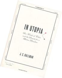 In Utopia: Six Kinds of Eden and the Search for a Better