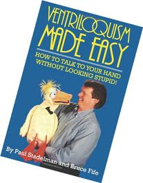 Ventriloquism Made Easy: How to Talk to Your Hand Without