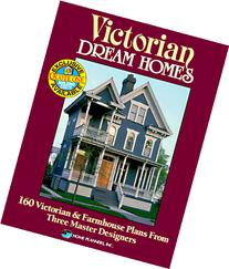 Victorian Dream Homes: 160 Victorian & Farmhouse Plans from