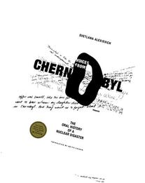 Voices from Chernobyl: The Oral History of a Nuclear