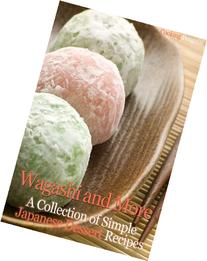 Wagashi and More: A Collection of Simple Japanese Dessert