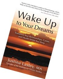 Wake Up to Your Dreams: Transform Your Relationships, Career