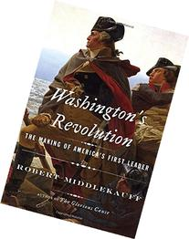 Washington's Revolution: The Making of America's First