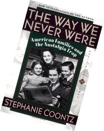 The Way We Never Were: American Families And The Nostalgia