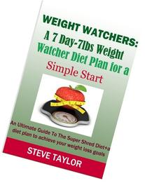 Weight Watchers: A 7-Day-7lbs Weight Watcher Diet Plan For a