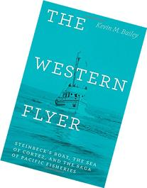 The Western Flyer: Steinbeck's Boat, the Sea of Cortez, and
