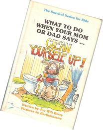 What to Do When Your Mom or Dad Says...Clean Yourself Up