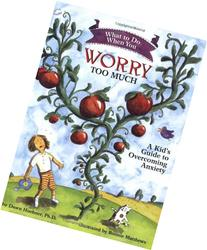 What to Do When You Worry Too Much: A Kid's Guide to