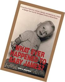 What Ever Happened to Baby James? :  A True Story of