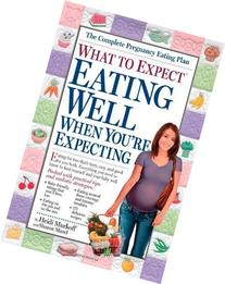 What to Expect: Eating Well When You're Expecting by Murkoff
