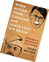 When Hitler Took Cocaine and Lenin Lost His Brain: History's