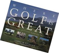 Where Golf Is Great: The Finest Courses of Scotland and
