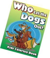 Who Let The Dogs Out? Kids Coloring Book