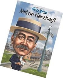 Who Was Milton Hershey