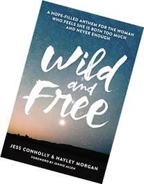 Wild and Free: A Hope-Filled Anthem for the Woman Who Feels