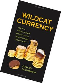 Wildcat Currency: How the Virtual Money Revolution Is