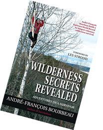 Wilderness Secrets Revealed: Adventures of a Survivor