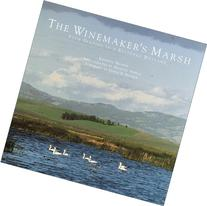 The Winemaker's Marsh: Four Seasons in a Restored Wetland