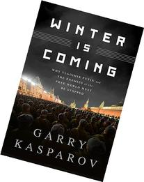 Winter Is Coming: Why Vladimir Putin and the Enemies of the