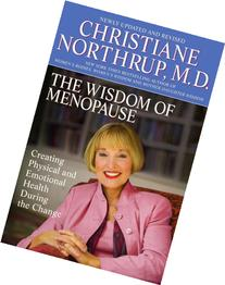 The Wisdom of Menopause: Creating Physical and Emotional