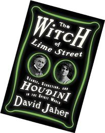 The Witch of Lime Street: Séance, Seduction, and Houdini in