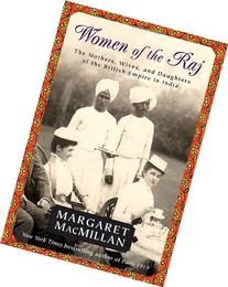 Women of the Raj: The Mothers, Wives, and Daughters of the