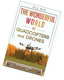 The Wonderful World of Quadcopters and Drones: 28 Creative