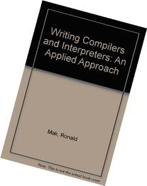 Writing Compilers and Interpreters: An Applied Approach