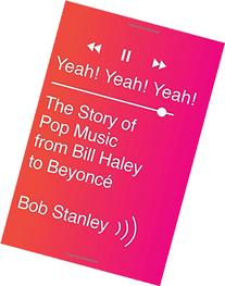 Yeah! Yeah! Yeah!: The Story of Pop Music from Bill Haley to
