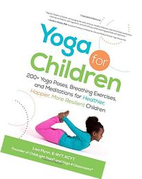 Yoga for Children: 200+ Yoga Poses, Breathing Exercises, and