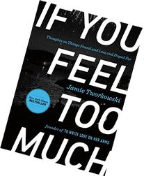 If You Feel Too Much: Thoughts on Things Found and Lost and