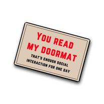 "Funny ""You Read My Doormat,That's Enough Social Interaction"