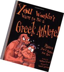 You Wouldn't Want to Be a Greek Athlete!: Races You'd Rather