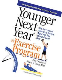 Younger Next Year: The Exercise Program: Use the Power of