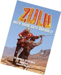 Zulu - With Some Guts Behind It - The Making of the Epic
